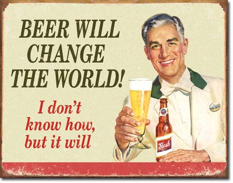 Beer Will Change the World Tin Sign | Man Cave Authority | 1552