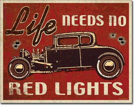 Life Needs No Red Lights Tin Sign | Man Cave Authority | 1700