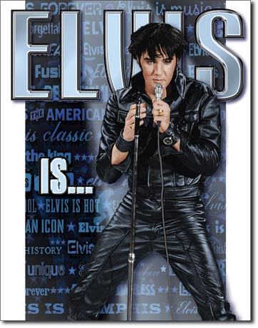 "Elvis ""Is"" Tin Sign 