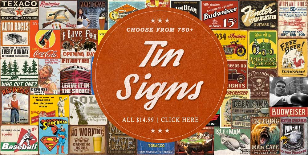 Choose from 750+ tin signs!