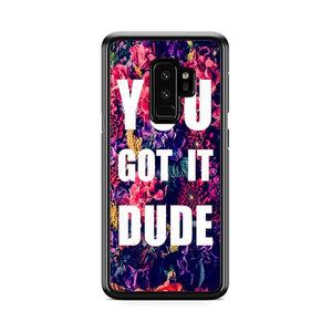 You Got It Dude Floral Samsung Galaxy S9 Plus HÜLLE