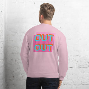 Out Out Unisex Sweatshirt