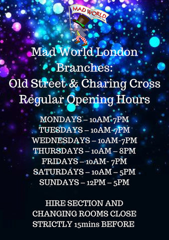Mad World Fancy Dress Opening Hours LONDON