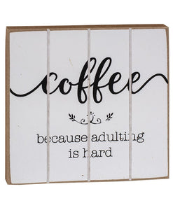 Coffee Because Adulting is Hard-Standing Block