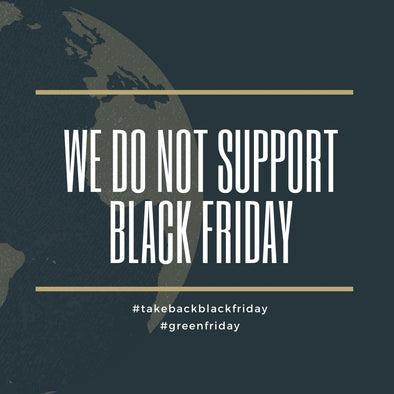 We do NOT support Black Friday