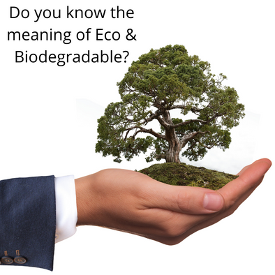 Do you know the meaning of Eco & Biodegradable?