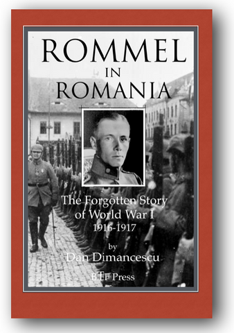 H - ROMMEL in ROMANIA: The forgotten story of World War I (1916-1917) / PAPERBACK