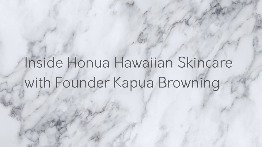 Inside Honua Hawaiian Skincare with Founder Kapua Browning