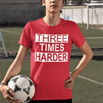 Three Times Harder Trendy Youth Shirt
