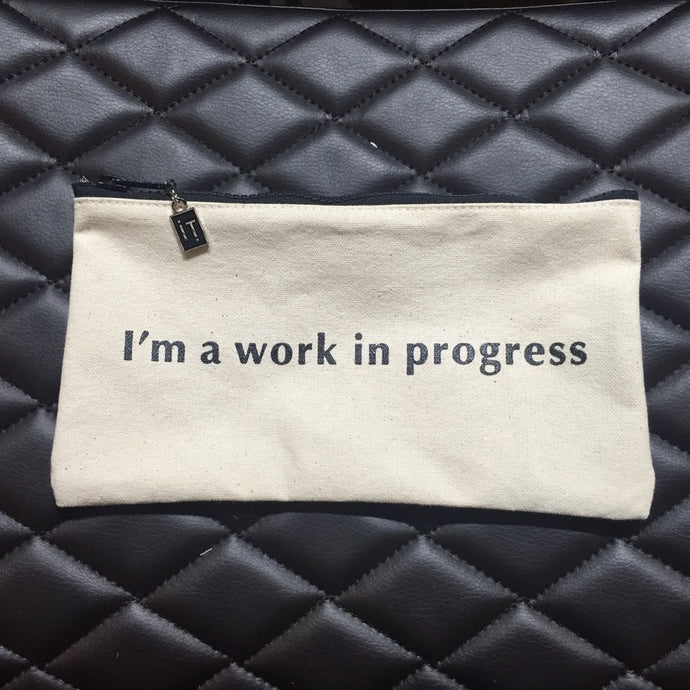 i'm a work in progress.