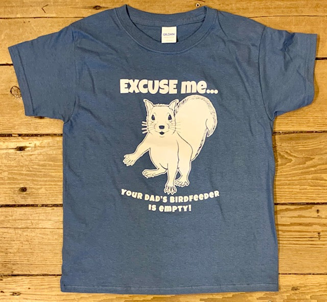 "T-shirt - For Youth - Short Sleeve, Crew Neck ""Excuse Me, Your Dad's Birdfeeder is Empty"""