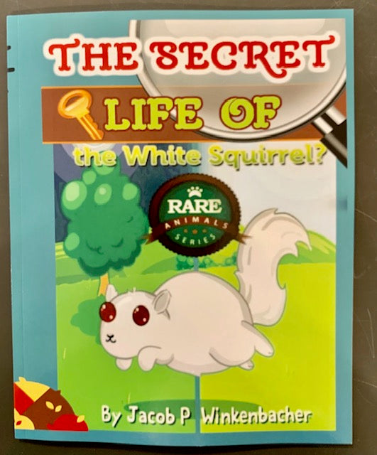 Book - For Children - The Secret Life of the White Squirrel - By Jacob P. Winkenbacher