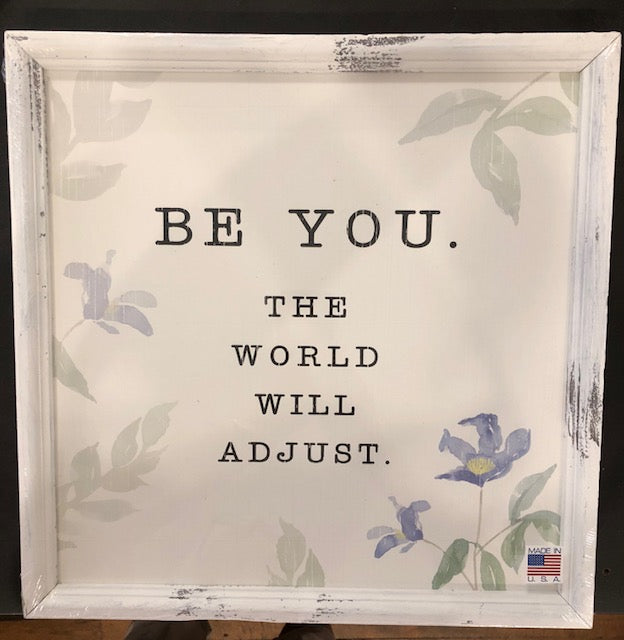 "Sign - ""Be You....The World Will Adjust"" 15"" x 15"" Framed Watercolor Print"