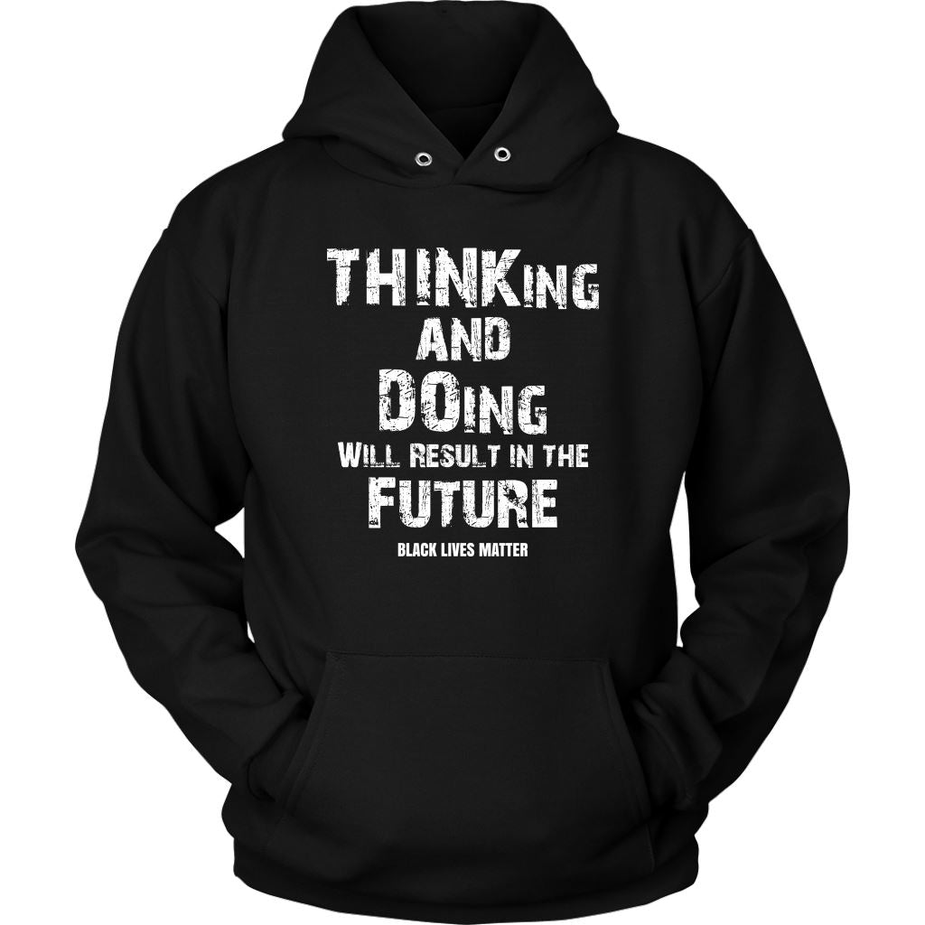 THINKing And DOing Will Result In The Future Unisex Hoodie T-shirt teelaunch Unisex Hoodie Black S