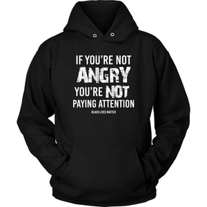 If You're Not Angry, You're Not Paying Attention Unisex Hoodie T-shirt teelaunch Unisex Hoodie Black S