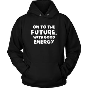 On To The Future, With Good Energy Unisex Hoodie T-shirt teelaunch Unisex Hoodie Black S