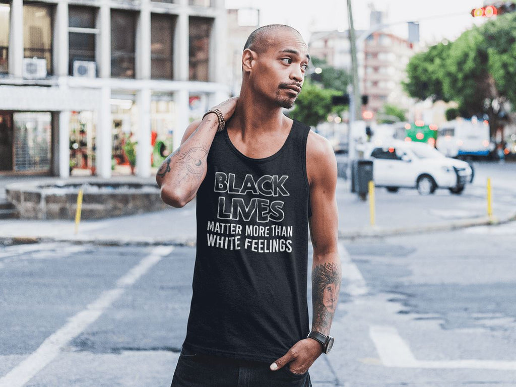 Black Lives Matter More Than White Feelings Men's Tank Top T-shirt teelaunch