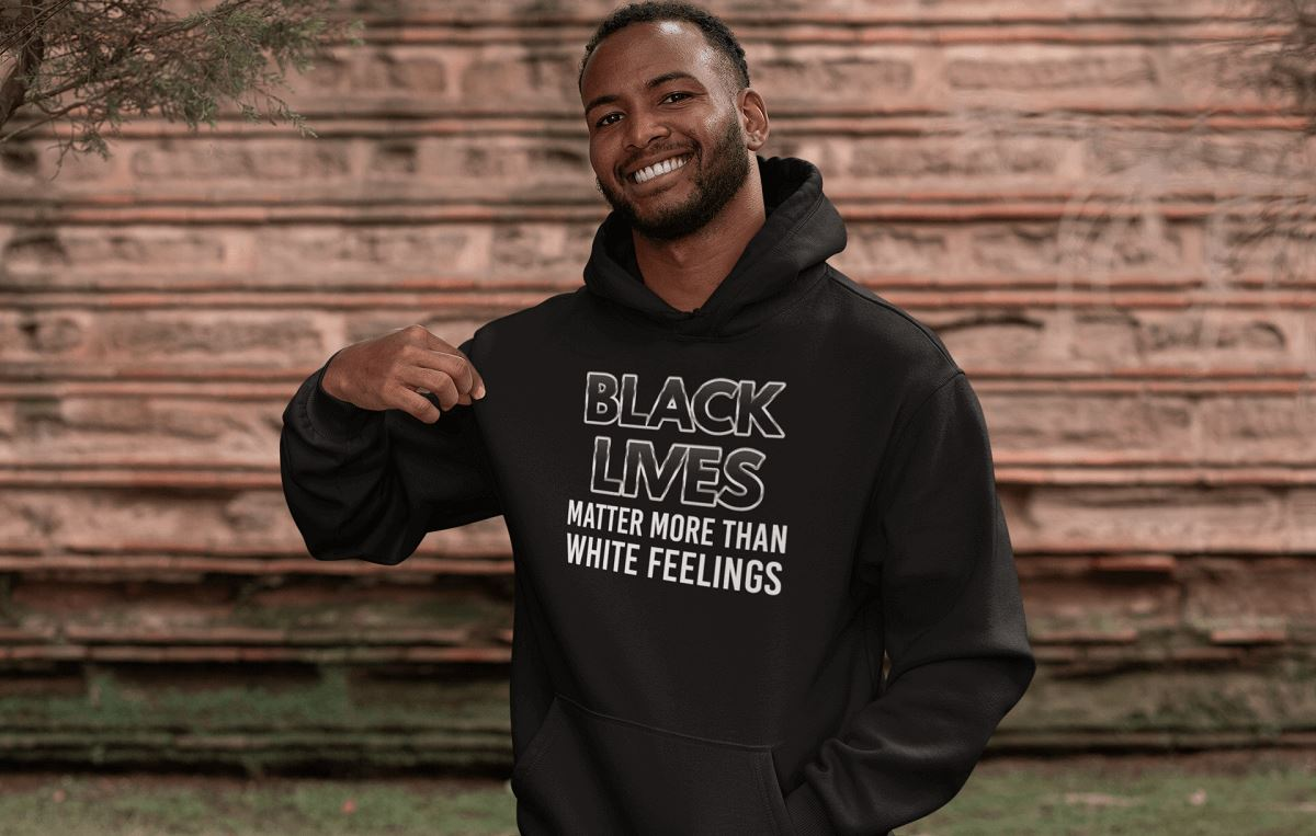 Black Lives Matter More Than White Feelings Unisex Hoodie T-shirt teelaunch