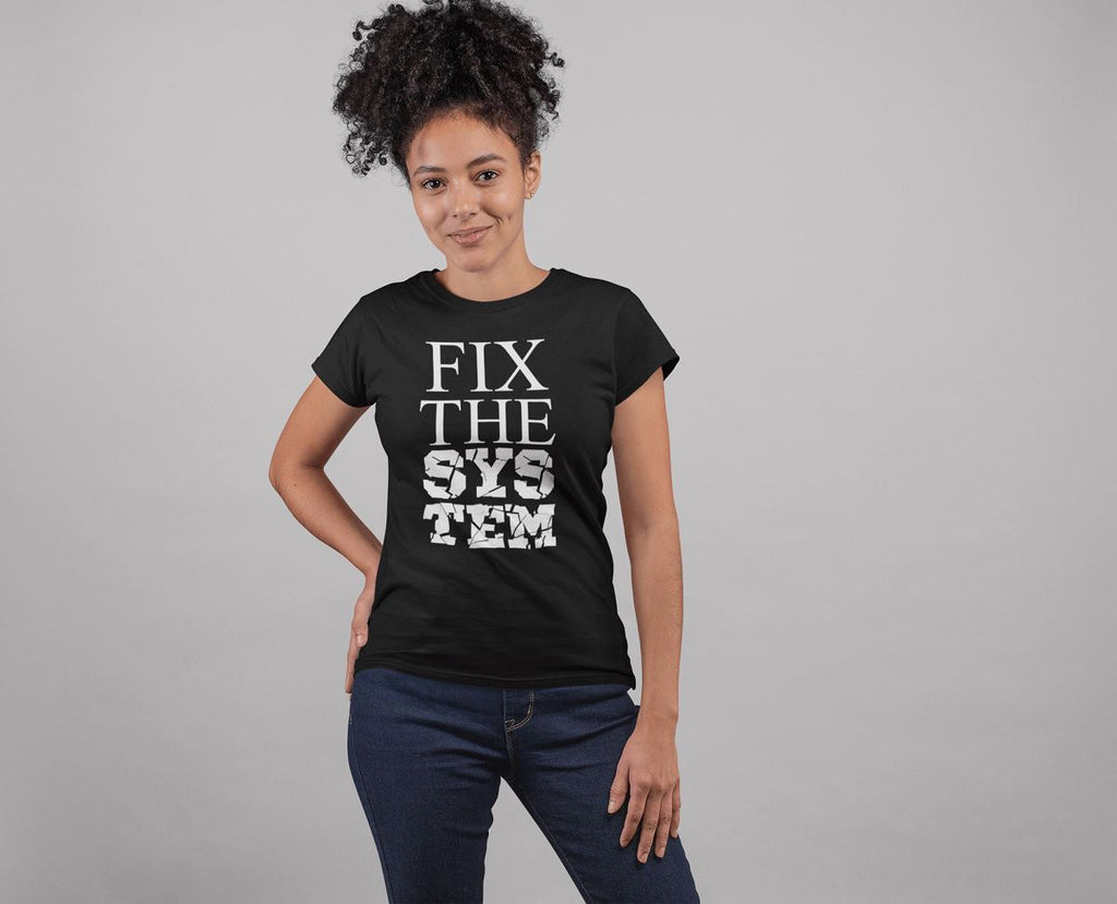 Fix The System Women's T-Shirt T-shirt teelaunch