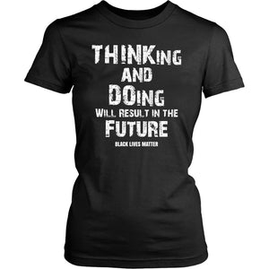 THINKing And DOing Will Result In The Future Women's Shirt T-shirt teelaunch District Womens Shirt Black XS
