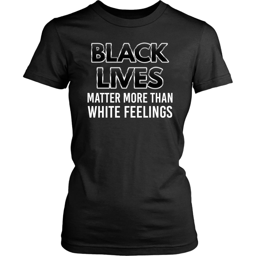 Black Lives Matter More Than White Feelings Women's T-Shirt T-shirt teelaunch District Womens Shirt Black XS