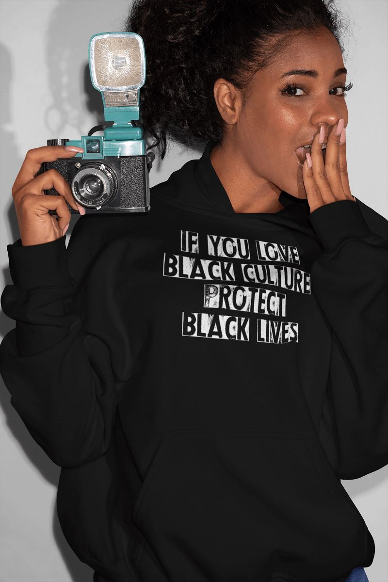 If You Love Black Culture Protect Black Lives Unisex Hoodie T-shirt teelaunch