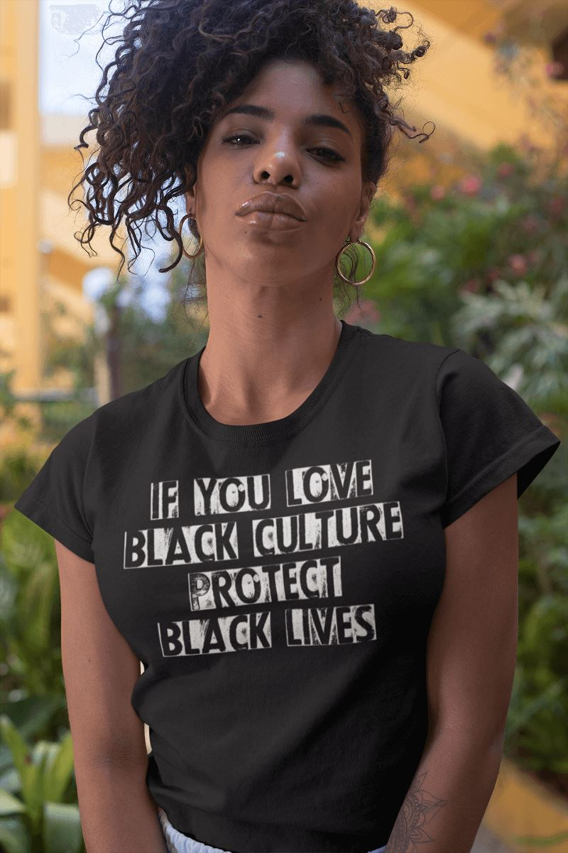 If You Love Black Culture Protect Black Lives Women's T-Shirt T-shirt teelaunch