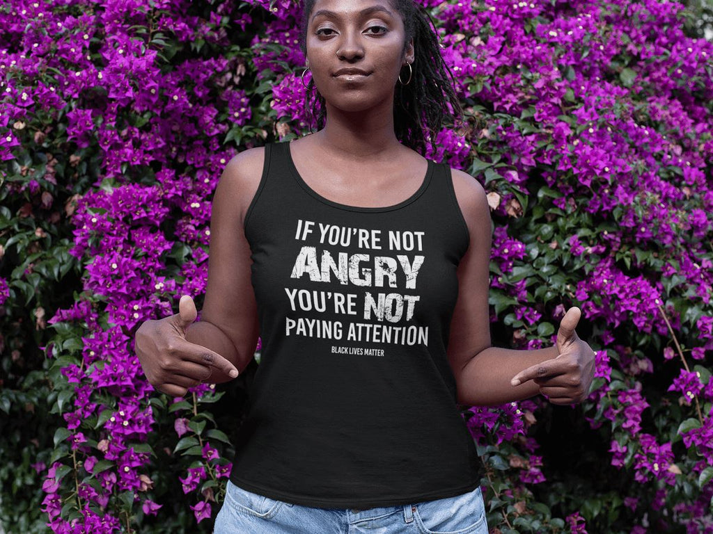 If You're Not Angry, You're Not Paying Attention Ladies Racerback Tank Top T-shirt teelaunch