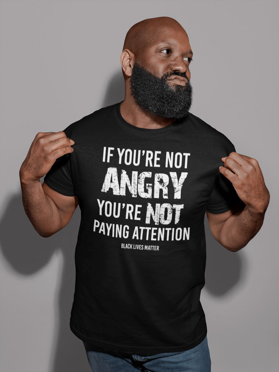 If You're Not Angry, You're Not Paying Attention Men's T-Shirt T-shirt teelaunch