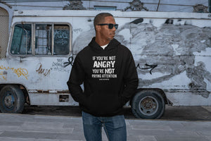 If You're Not Angry, You're Not Paying Attention Unisex Hoodie T-shirt teelaunch