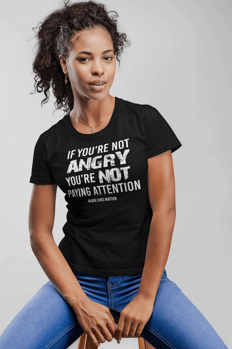 If You're Not Angry, You're Not Paying Attention Women's T-Shirt T-shirt teelaunch