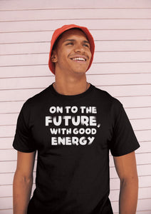 On To The Future, With Good Energy Men's T-Shirt T-shirt teelaunch