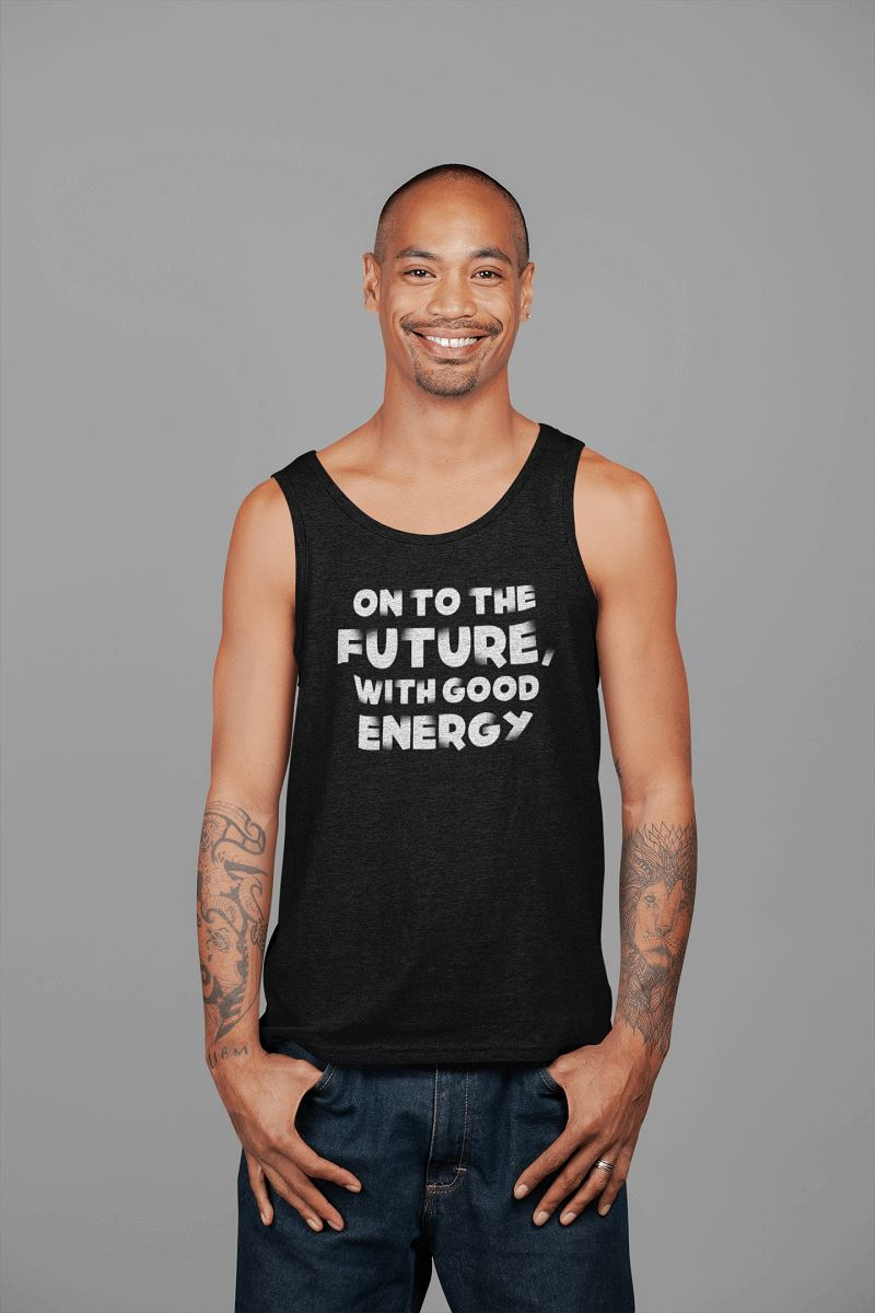 On To The Future, With Good Energy Men's Tank Top T-shirt teelaunch