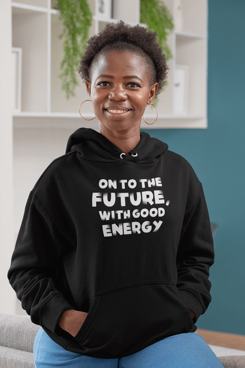 On To The Future, With Good Energy Unisex Hoodie T-shirt teelaunch