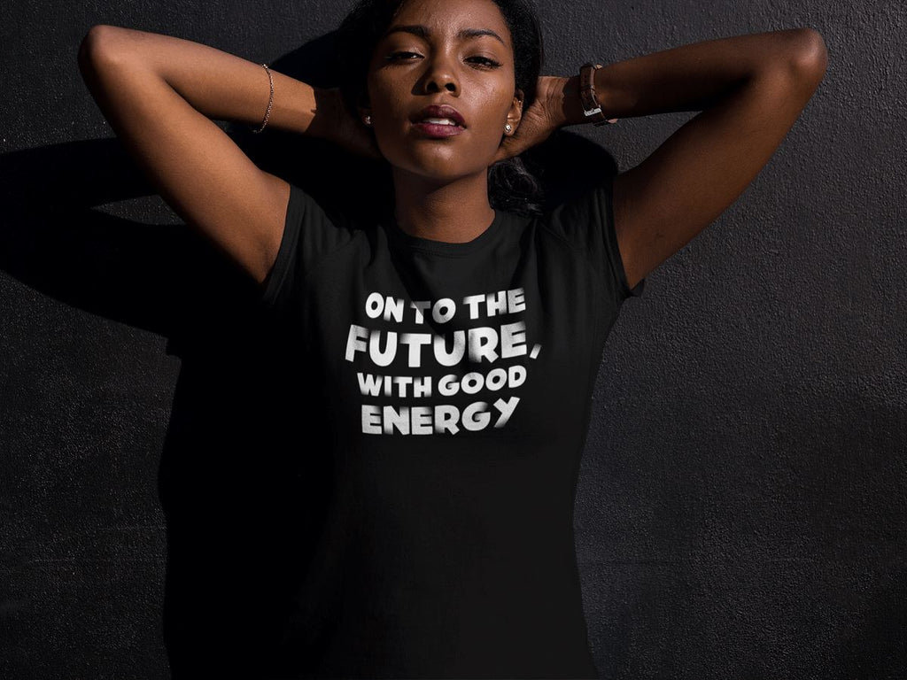 On To The Future, With Good Energy Women's T-Shirt T-shirt teelaunch