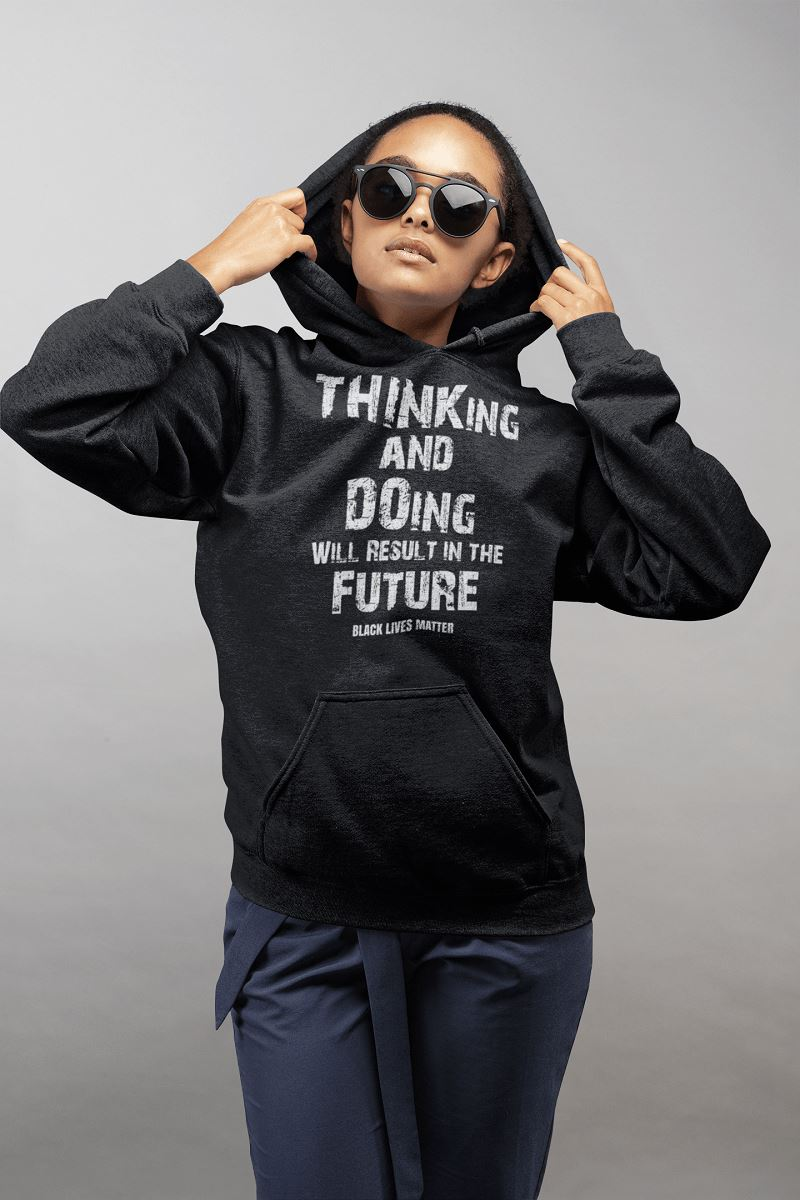 THINKing And DOing Will Result In The Future Unisex Hoodie T-shirt teelaunch