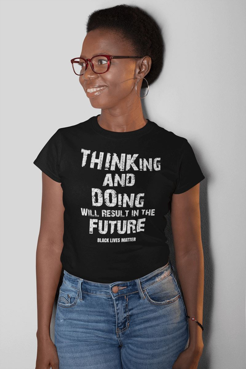 THINKing And DOing Will Result In The Future Women's Shirt T-shirt teelaunch