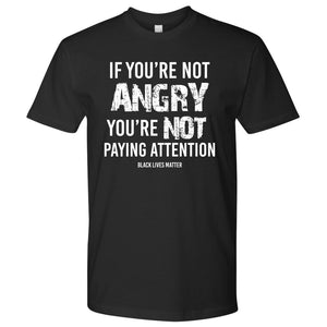 If You're Not Angry, You're Not Paying Attention Men's T-Shirt T-shirt teelaunch Next Level Mens Shirt Black S