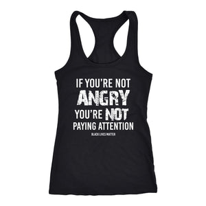 If You're Not Angry, You're Not Paying Attention Ladies Racerback Tank Top T-shirt teelaunch Next Level Racerback Tank Black XS