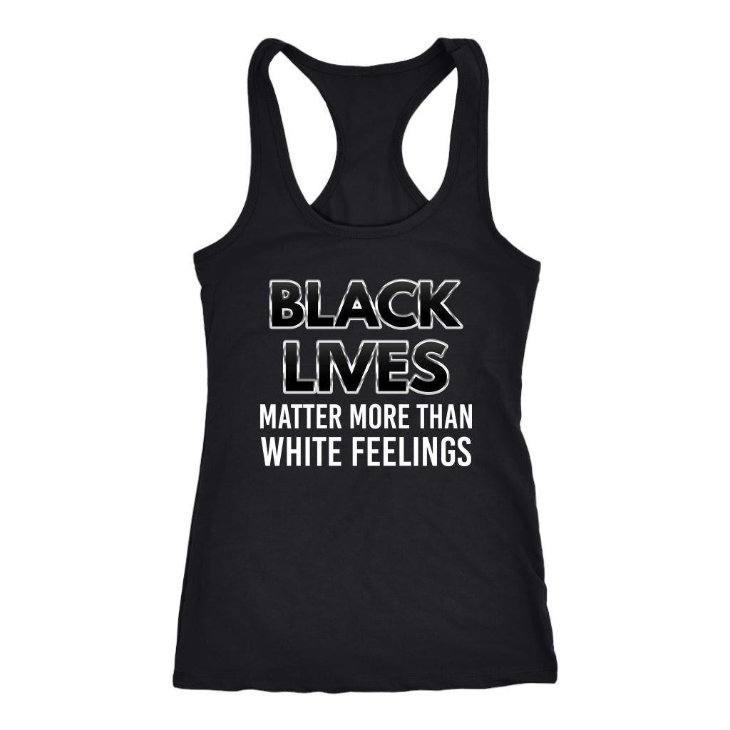 Black Lives Matter More Than White Feelings Ladies Racerback Tank Top T-shirt teelaunch Next Level Racerback Tank Black XS