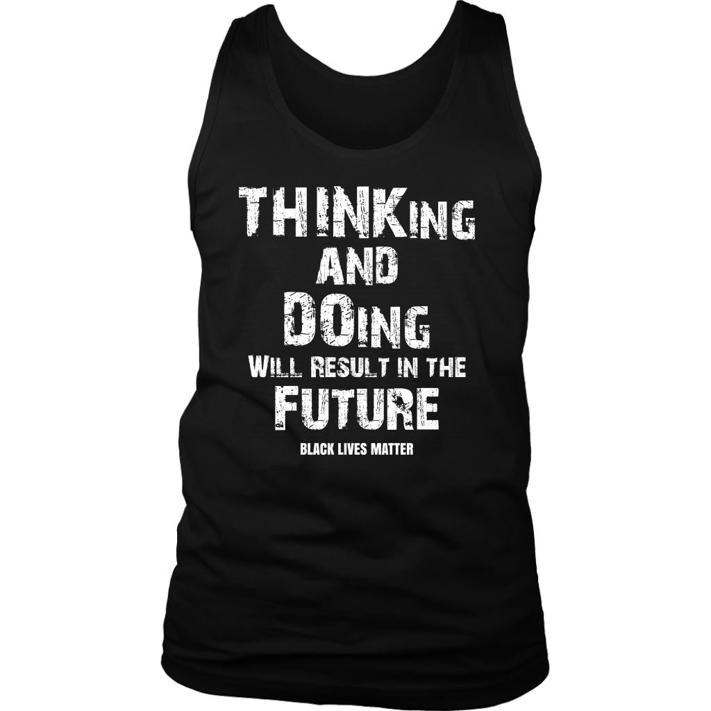 THINKing And DOing Will Result In The Future Men's Tank Top T-shirt teelaunch District Mens Tank Black S