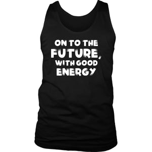 On To The Future, With Good Energy Men's Tank Top T-shirt teelaunch District Mens Tank Black S