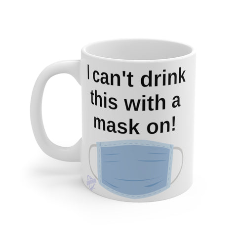 I can't drink this with a mask on!