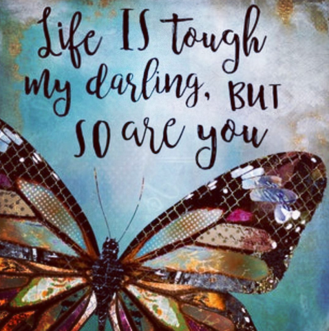 life it tough darling but so are you