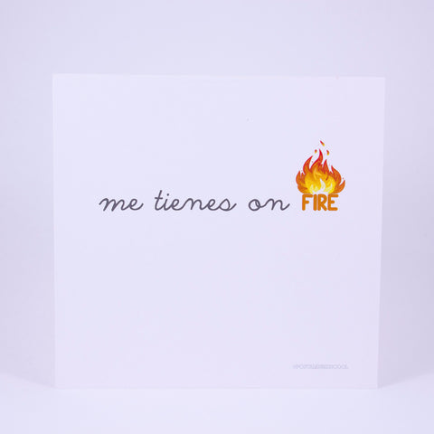Me tienes on FIRE