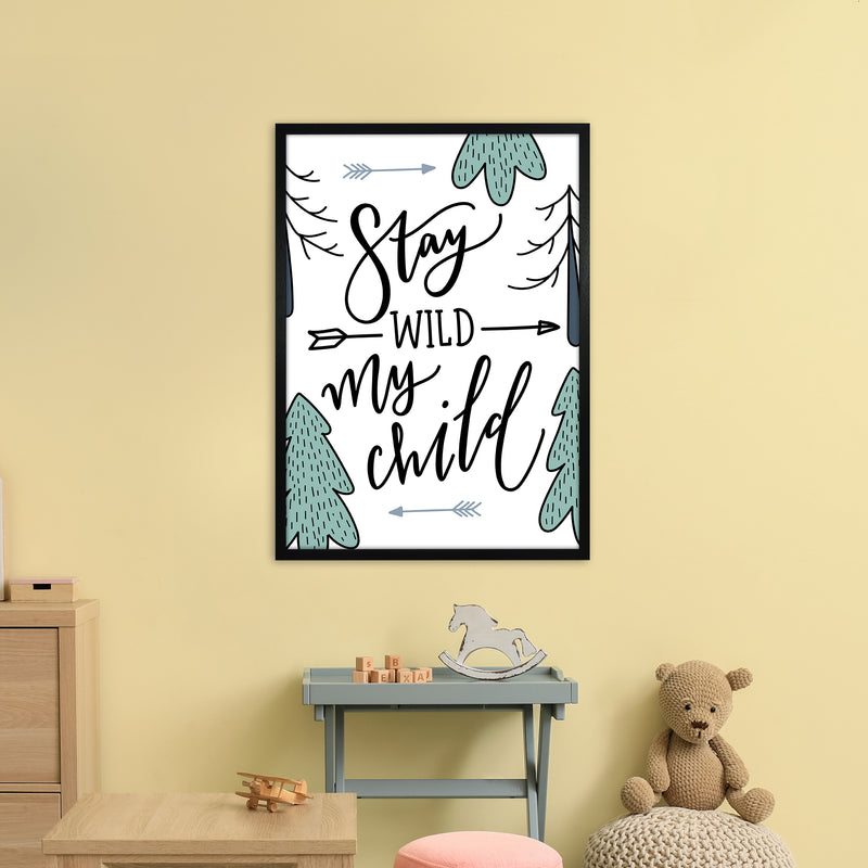 Stay Wild My Child  Art Print by Pixy Paper A1 White Frame