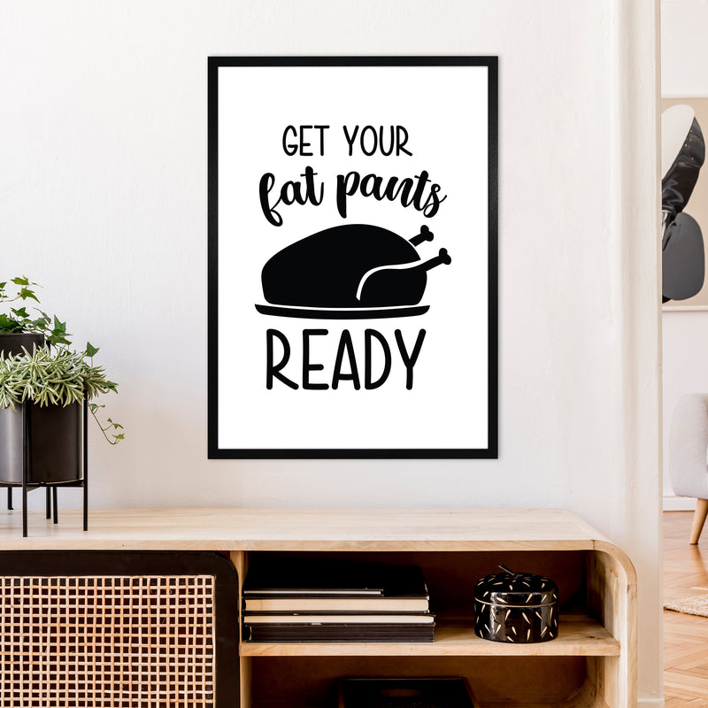 Get Your Fat Pants Ready  Art Print by Pixy Paper A1 White Frame