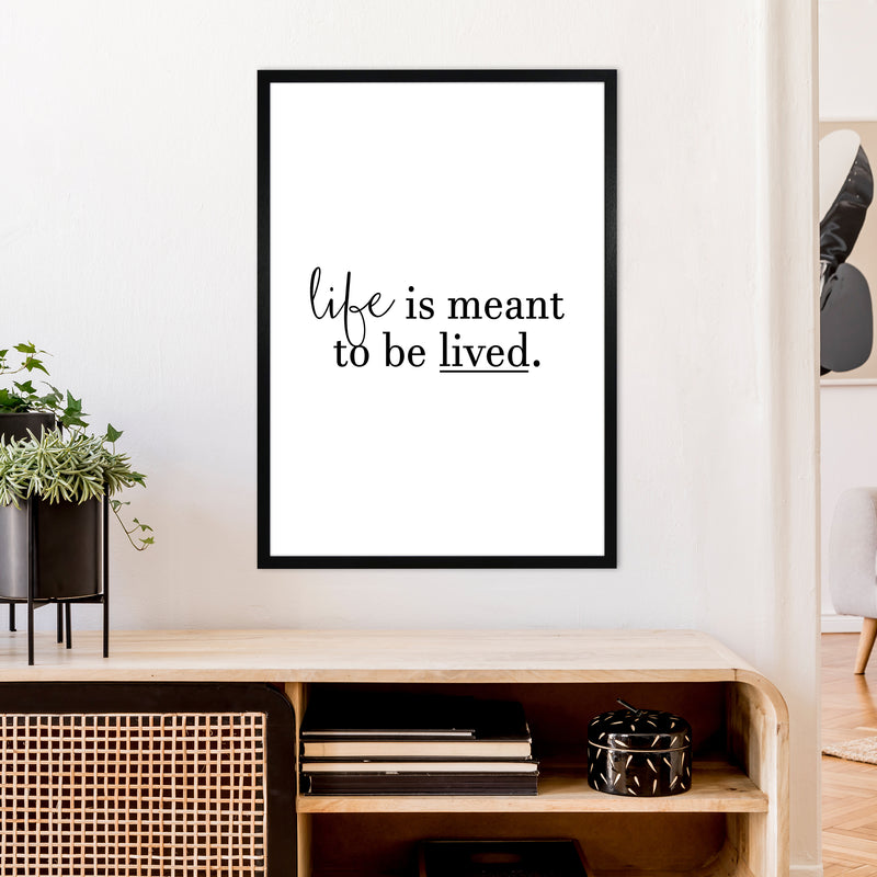 Life Is Meant To Be Lived  Art Print by Pixy Paper A1 White Frame