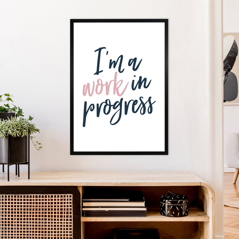 I'M A Work In Progress  Art Print by Pixy Paper A1 White Frame