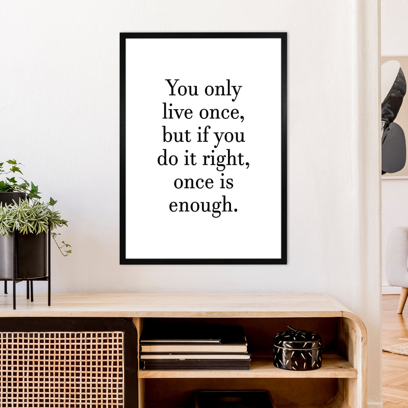 You Only Live Once  Art Print by Pixy Paper A1 White Frame
